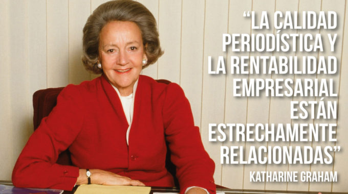 Katharine Graham Y 10 Reflexiones Que Los Editores No Debemos Olvidar